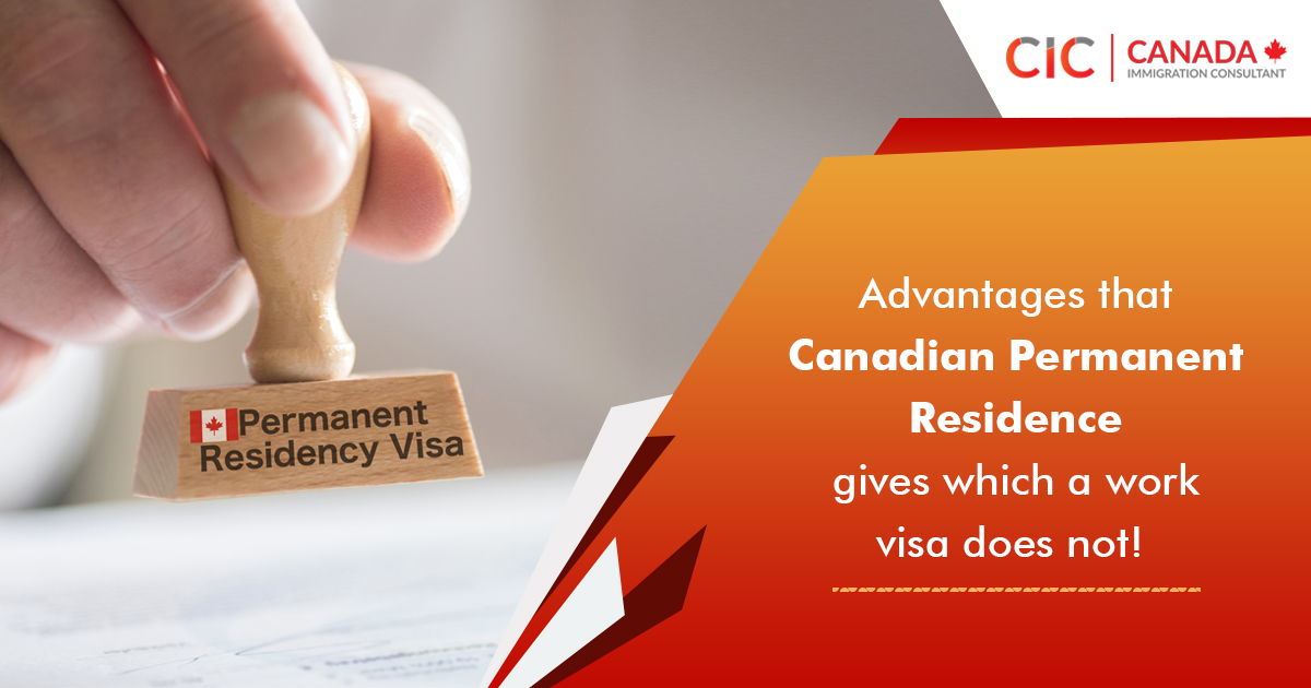 Advantages that Canadian Permanent Residence gives which a work visa does not!